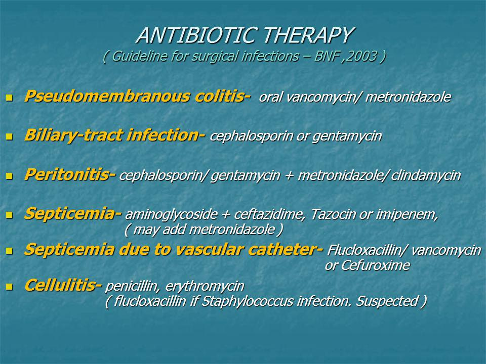 ANTIBIOTIC THERAPY ( Guideline for surgical infections – BNF ,2003 )