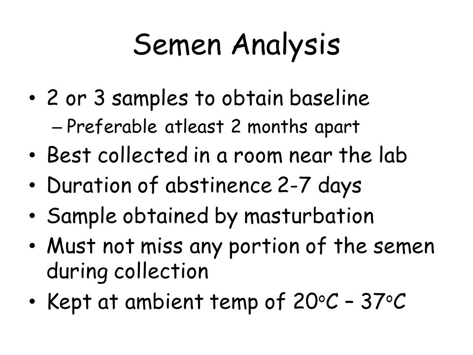 Semen Analysis 2 or 3 samples to obtain baseline