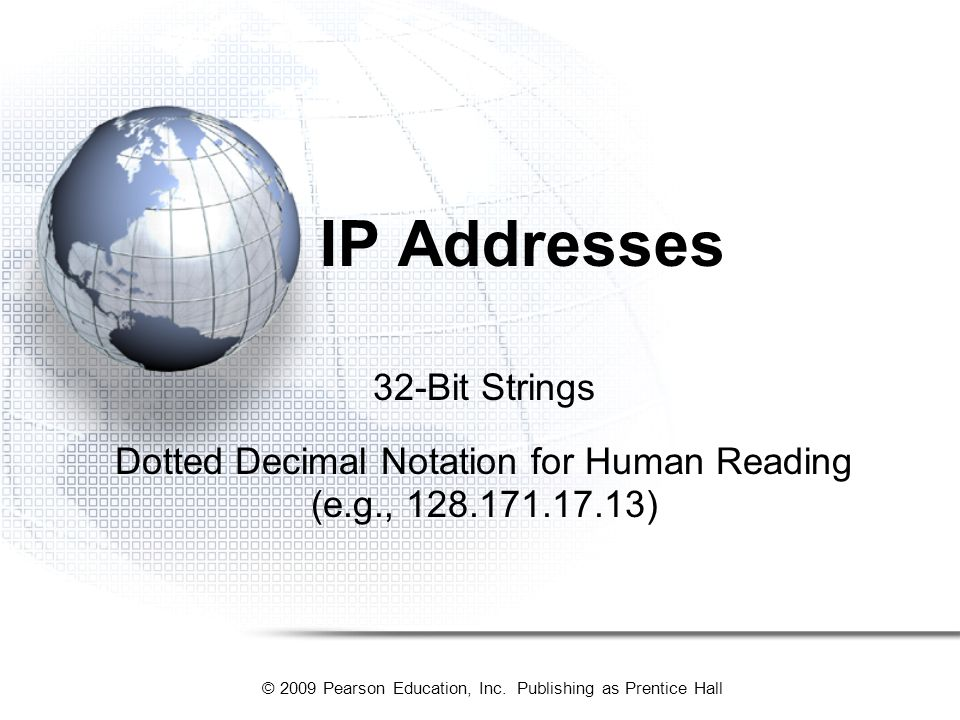 Dotted Decimal Notation for Human Reading (e.g., 128.171.17.13)