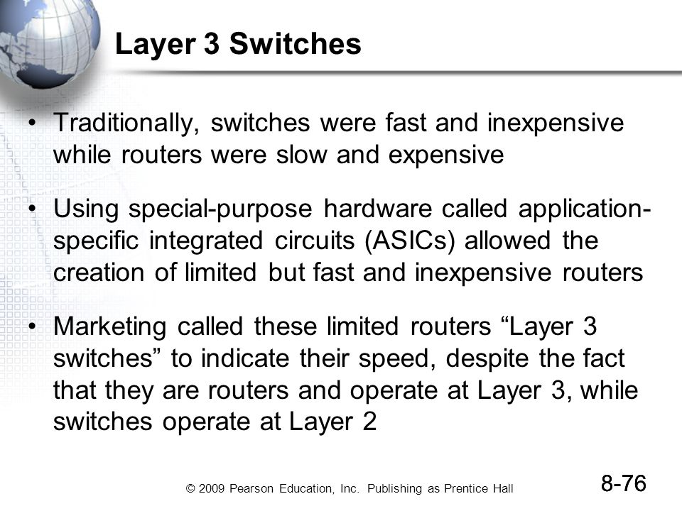 Layer 3 Switches Traditionally, switches were fast and inexpensive while routers were slow and expensive.