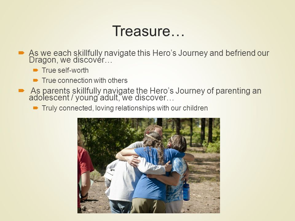 Treasure… As we each skillfully navigate this Hero's Journey and befriend our Dragon, we discover…