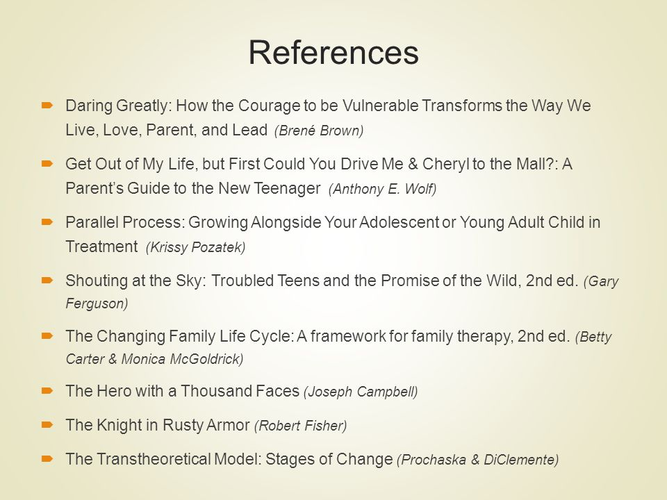 References Daring Greatly: How the Courage to be Vulnerable Transforms the Way We Live, Love, Parent, and Lead (Brené Brown)