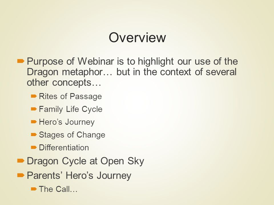 Overview Purpose of Webinar is to highlight our use of the Dragon metaphor… but in the context of several other concepts…