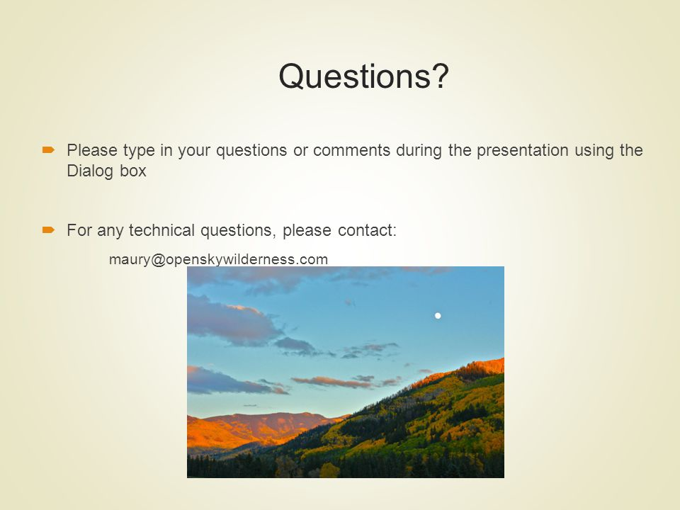 Questions Please type in your questions or comments during the presentation using the Dialog box. For any technical questions, please contact: