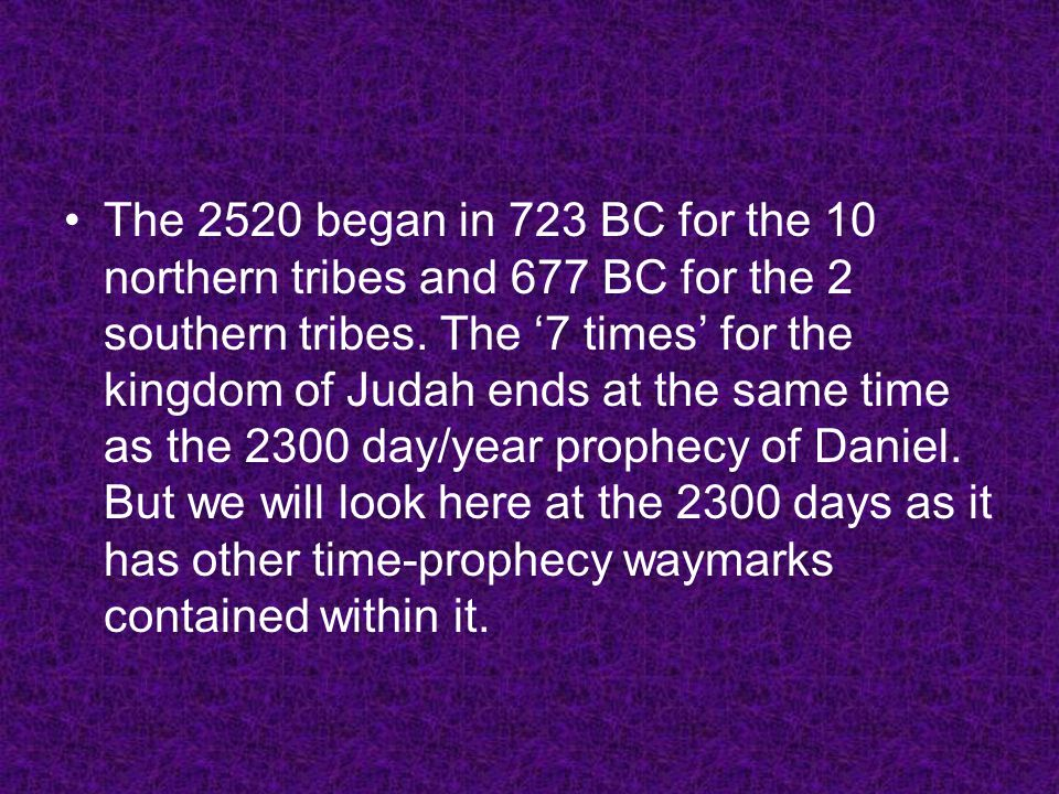 The 2520 began in 723 BC for the 10 northern tribes and 677 BC for the 2 southern tribes.