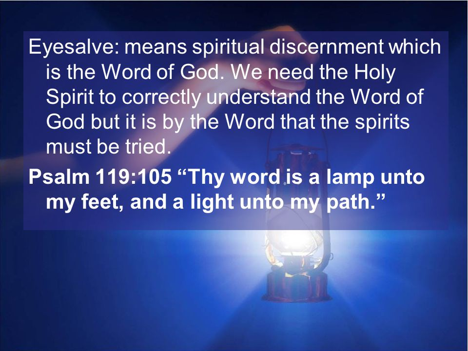 Eyesalve: means spiritual discernment which is the Word of God