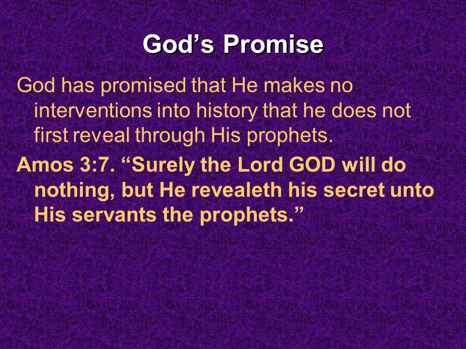 God's Promise God has promised that He makes no interventions into history that he does not first reveal through His prophets.