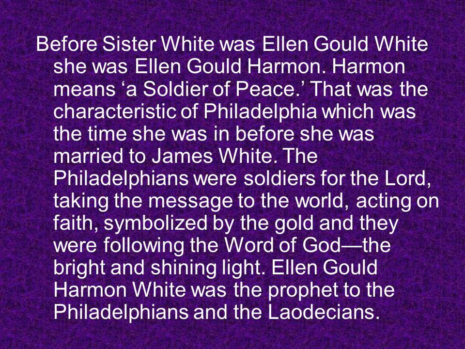 Before Sister White was Ellen Gould White she was Ellen Gould Harmon