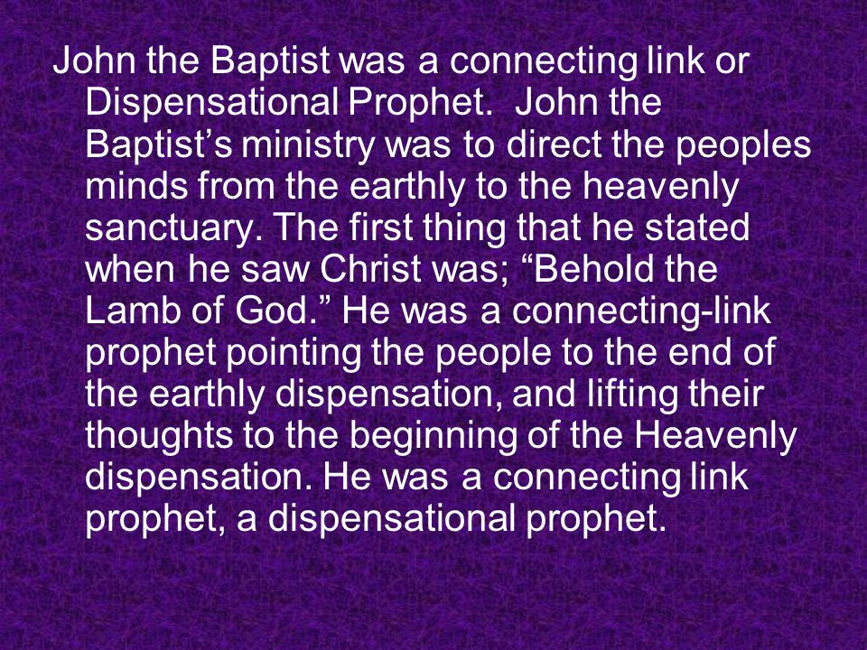 John the Baptist was a connecting link or Dispensational Prophet