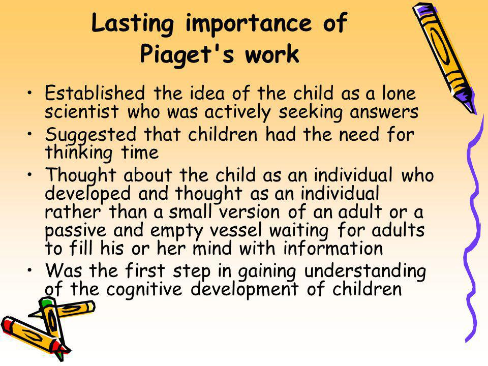 Lasting importance of Piaget s work