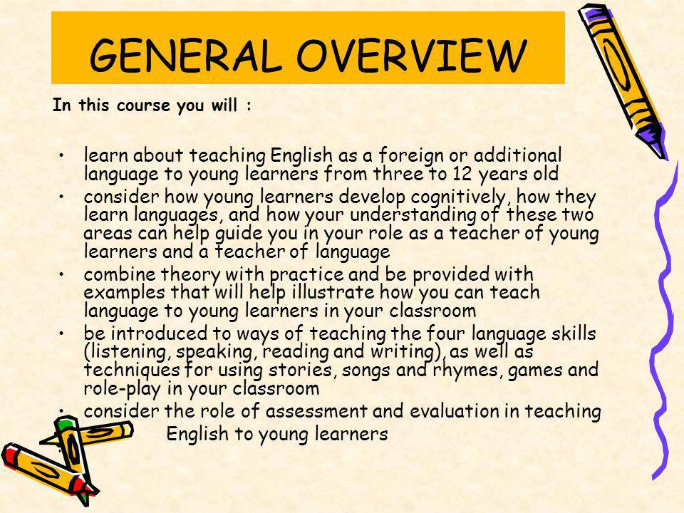 GENERAL OVERVIEW In this course you will :