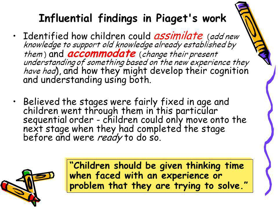 Influential findings in Piaget s work