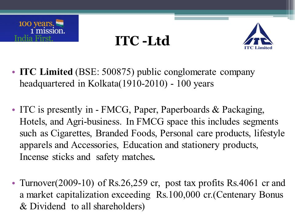 ITC -Ltd ITC Limited (BSE: 500875) public conglomerate company headquartered in Kolkata(1910-2010) - 100 years.