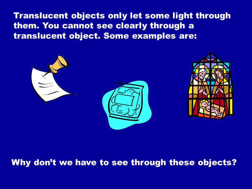 Translucent objects only let some light through them