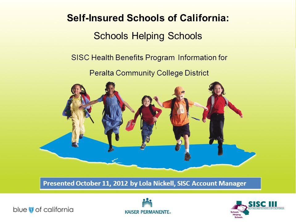 Self-Insured Schools of California: Schools Helping Schools SISC Health Benefits Program Information for Peralta Community College District