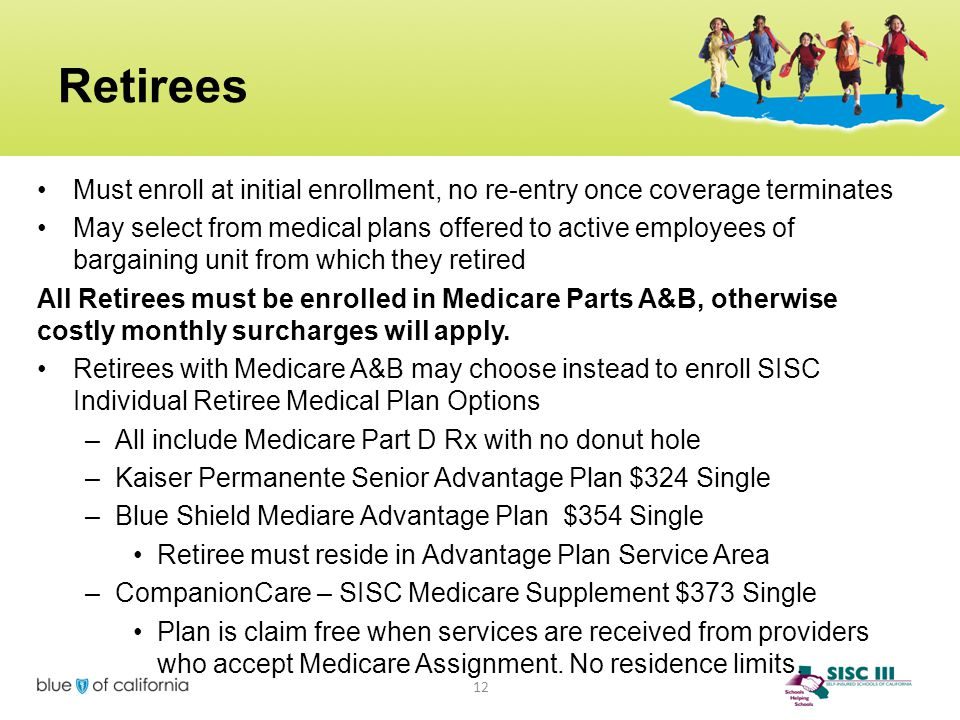 Retirees Must enroll at initial enrollment, no re-entry once coverage terminates.