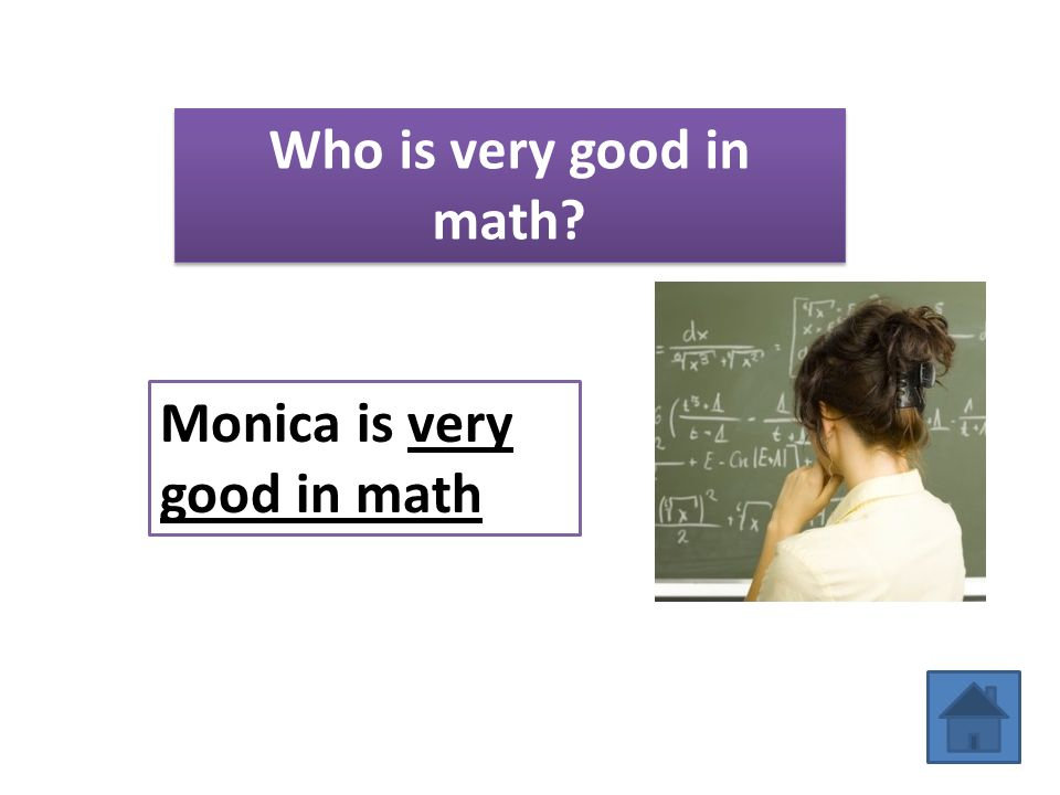 Who is very good in math Monica is very good in math