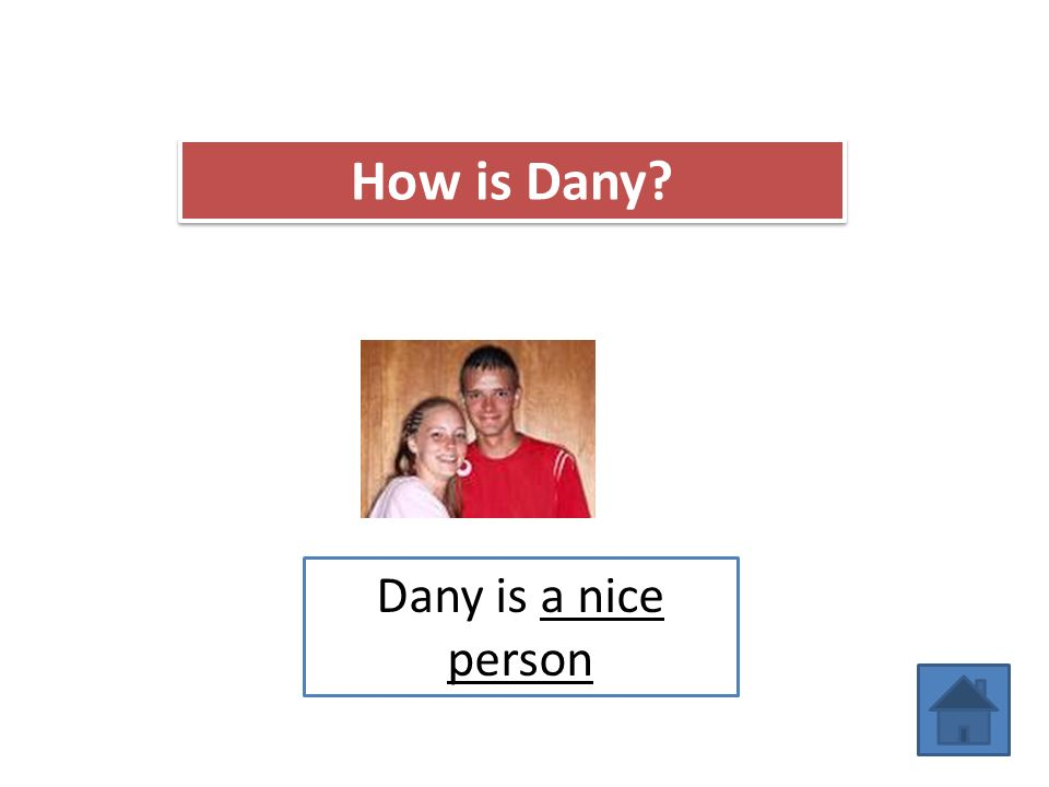 How is Dany Dany is a nice person