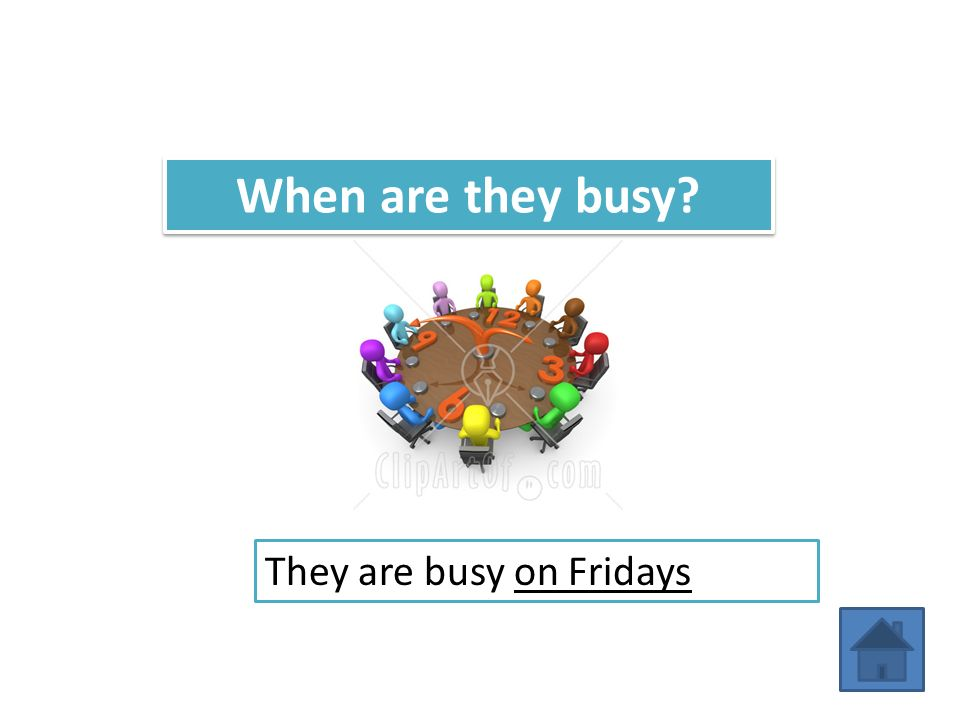 When are they busy They are busy on Fridays