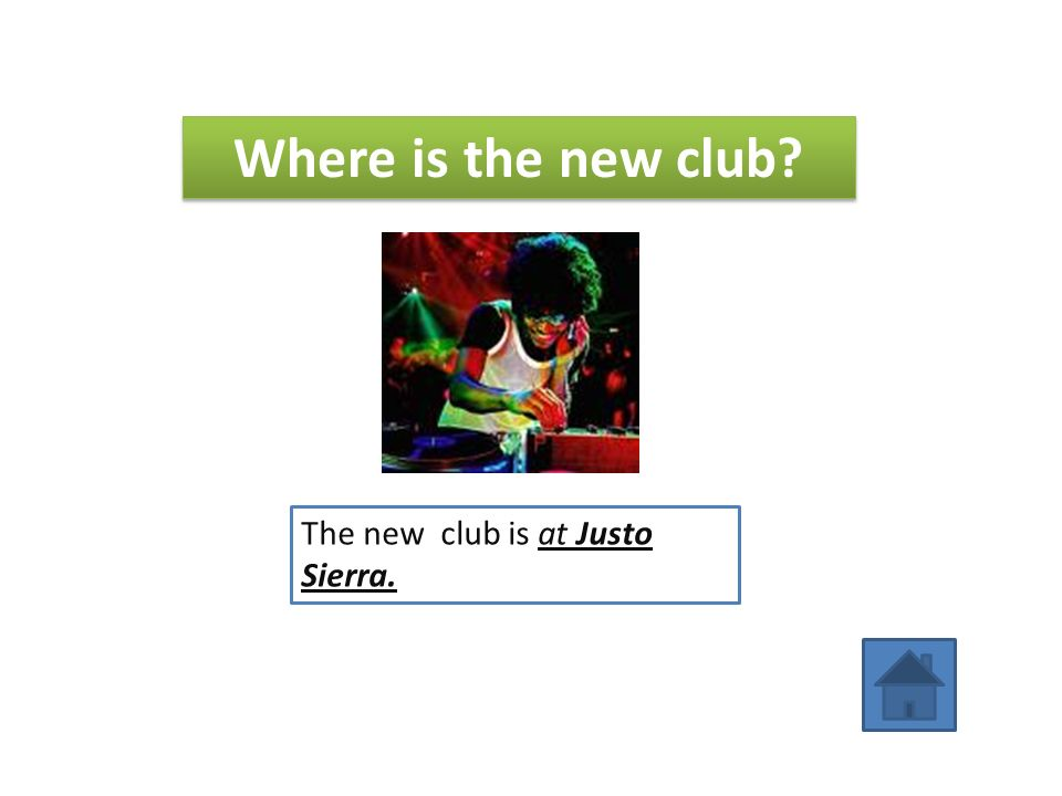 Where is the new club The new club is at Justo Sierra.