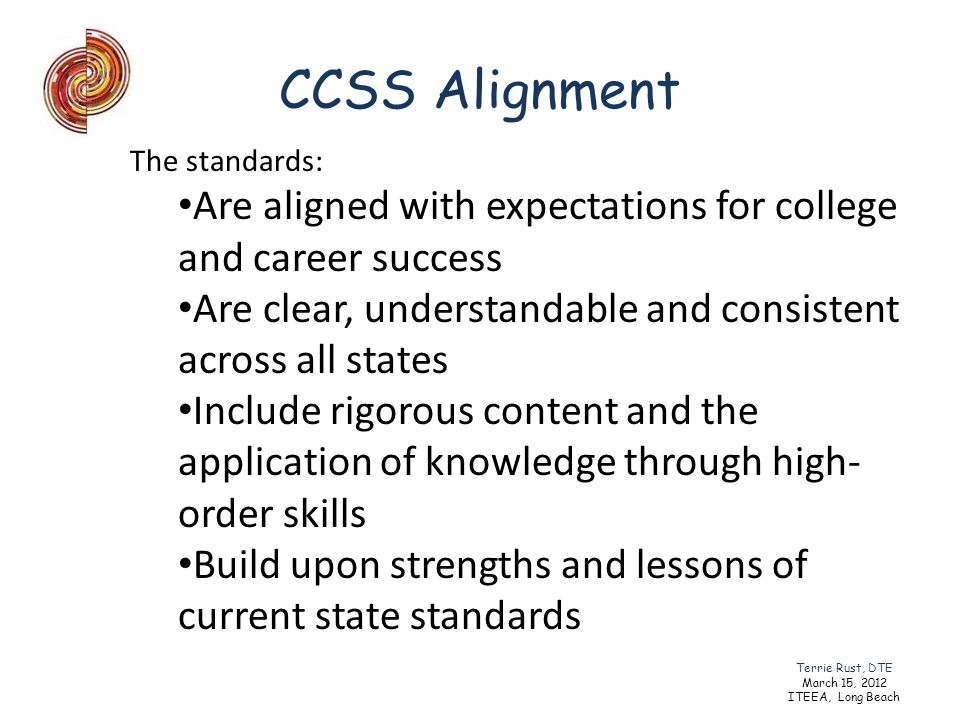 CCSS Alignment The standards: Are aligned with expectations for college and career success.