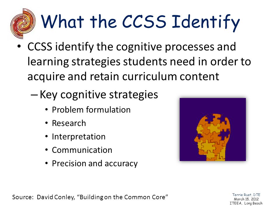 What the CCSS Identify CCSS identify the cognitive processes and learning strategies students need in order to acquire and retain curriculum content.