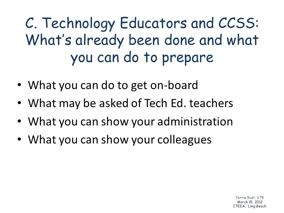 C. Technology Educators and CCSS: What's already been done and what you can do to prepare