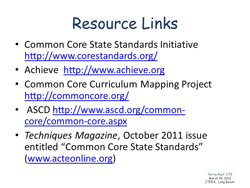 Resource Links Common Core State Standards Initiative http://www.corestandards.org/ Achieve http://www.achieve.org.
