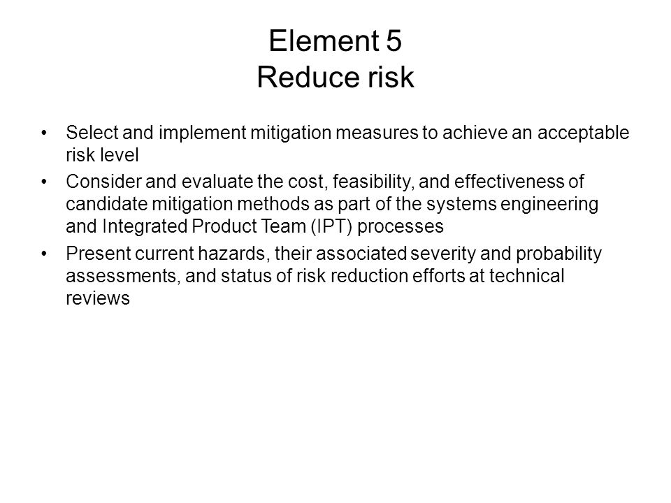 Element 5 Reduce risk Select and implement mitigation measures to achieve an acceptable risk level.