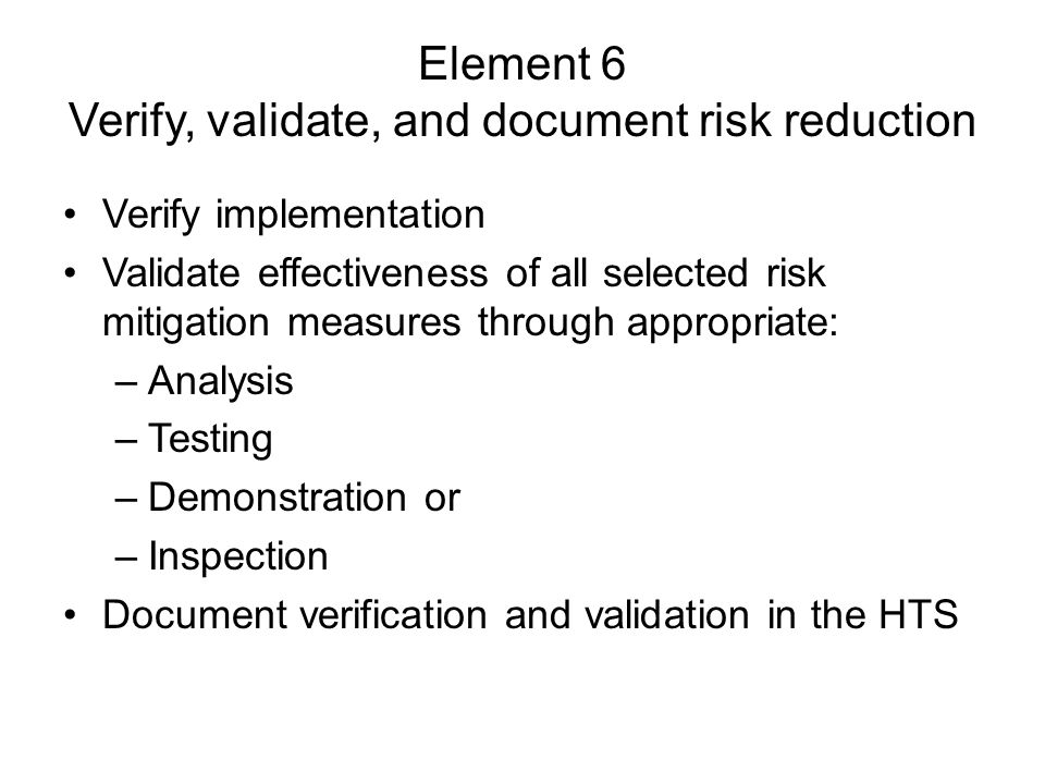 Element 6 Verify, validate, and document risk reduction