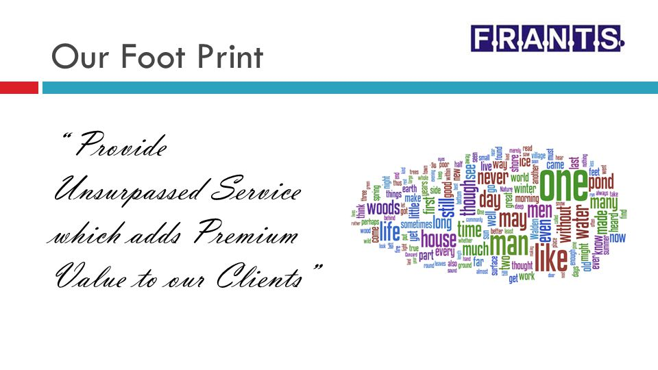 Our Foot Print Provide Unsurpassed Service which adds Premium Value to our Clients