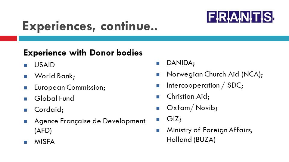 Experiences, continue.. Experience with Donor bodies DANIDA; USAID