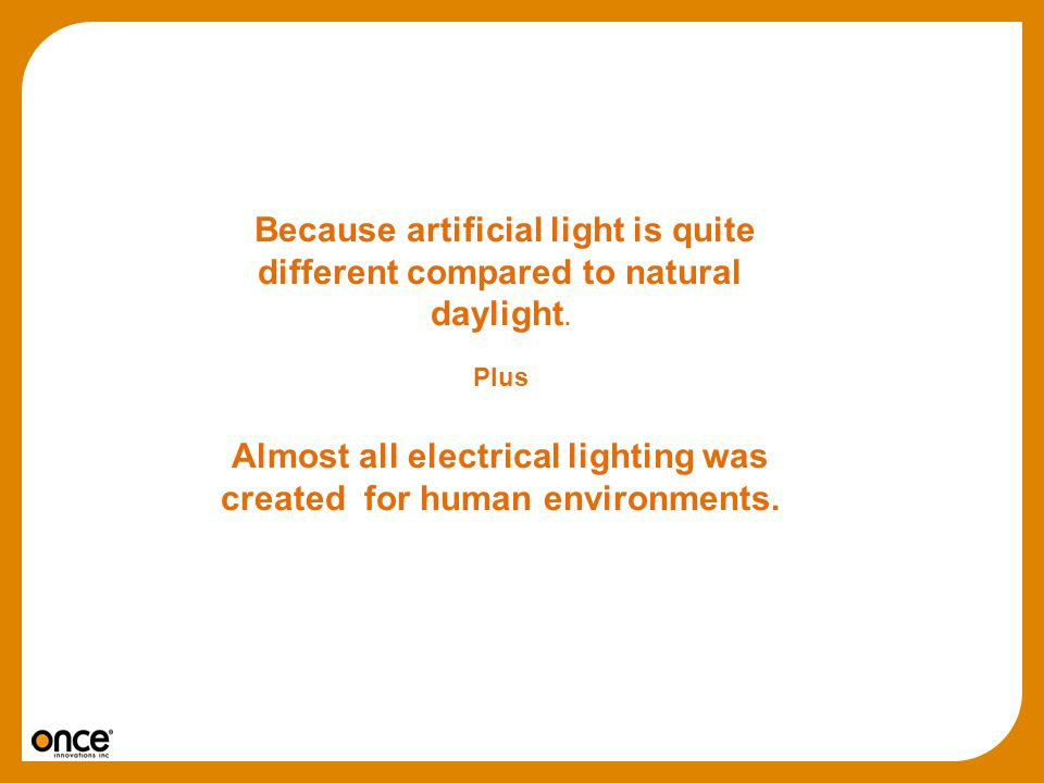 Almost all electrical lighting was created for human environments.