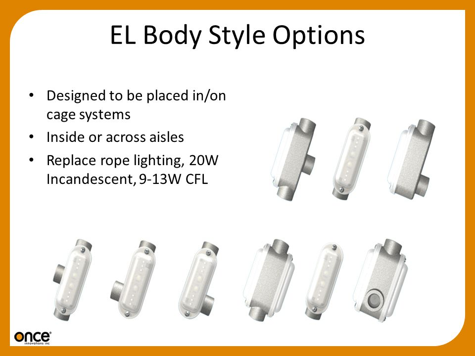 EL Body Style Options Designed to be placed in/on cage systems