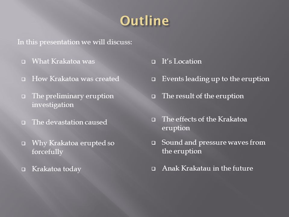 Outline In this presentation we will discuss: What Krakatoa was