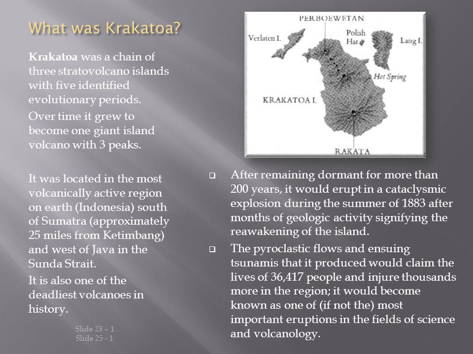What was Krakatoa Krakatoa was a chain of three stratovolcano islands with five identified evolutionary periods.