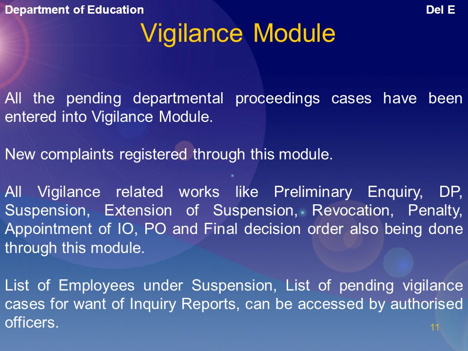 Vigilance Module All the pending departmental proceedings cases have been entered into Vigilance Module.