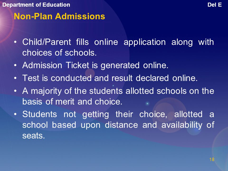 Non-Plan Admissions Child/Parent fills online application along with choices of schools. Admission Ticket is generated online.
