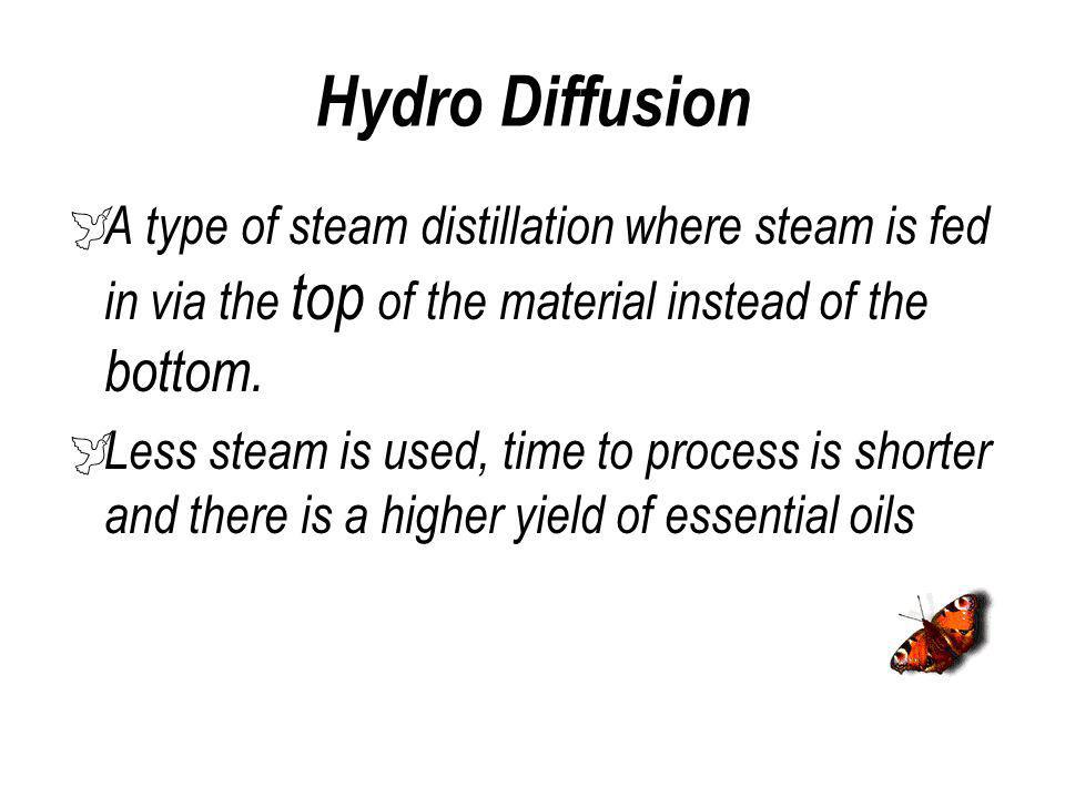 Hydro Diffusion A type of steam distillation where steam is fed in via the top of the material instead of the bottom.