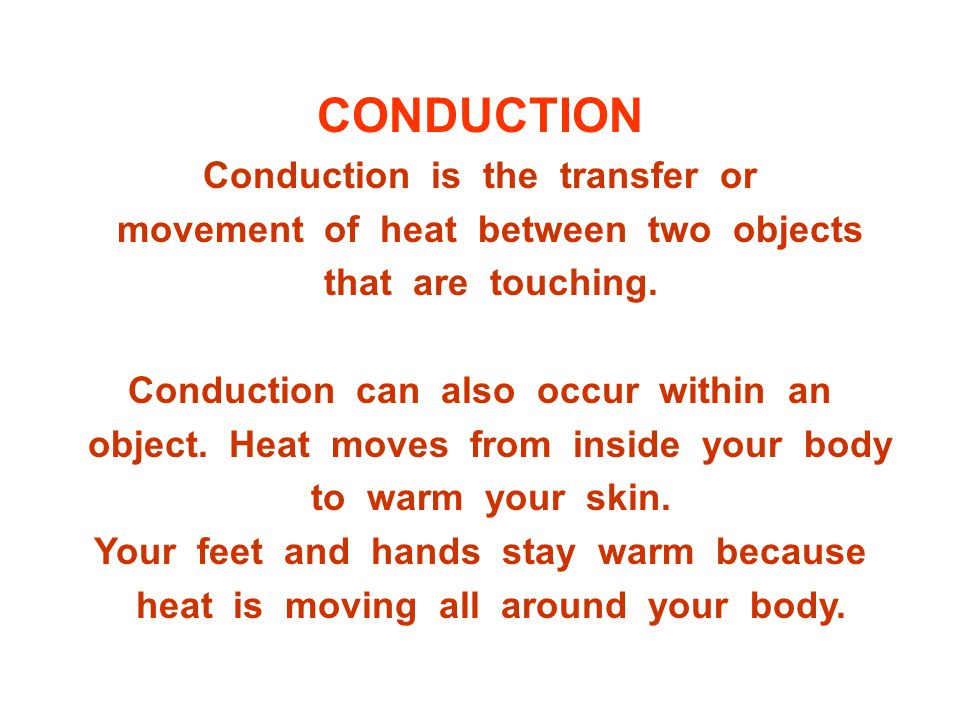 CONDUCTION Conduction is the transfer or