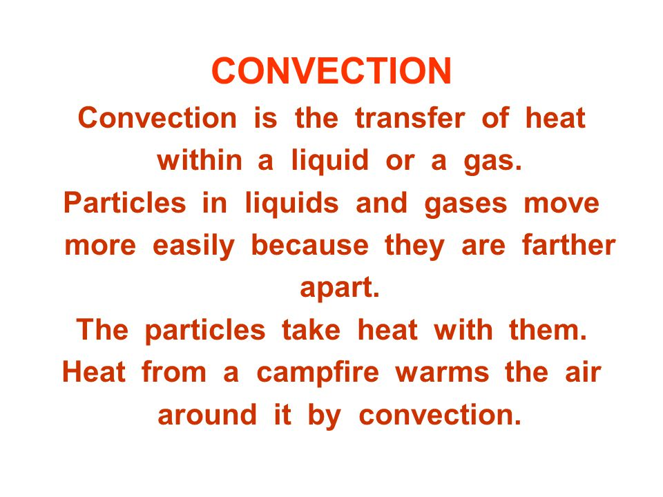 CONVECTION Convection is the transfer of heat