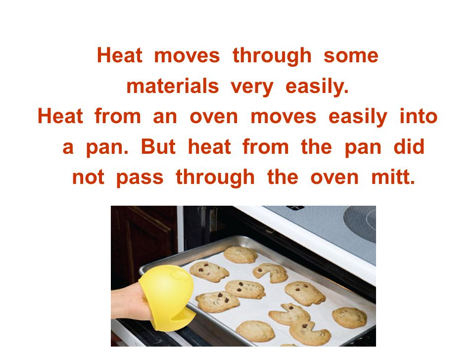 Heat moves through some materials very easily.