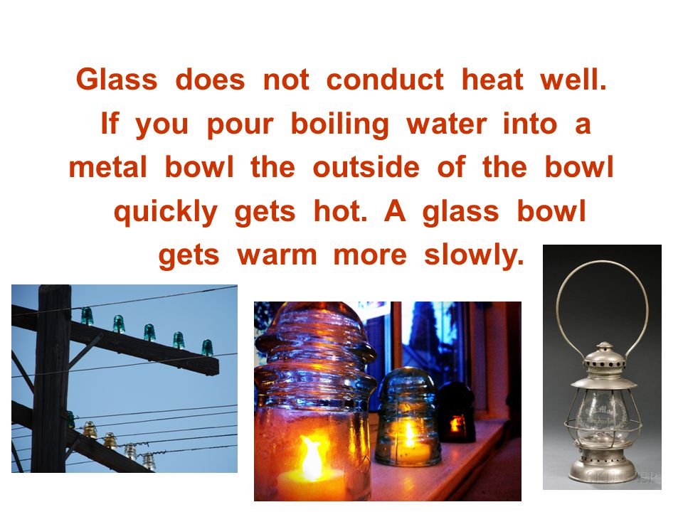 Glass does not conduct heat well. If you pour boiling water into a