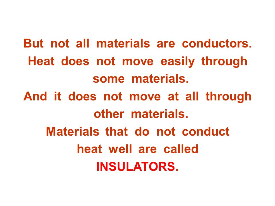 But not all materials are conductors.