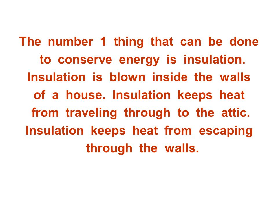 The number 1 thing that can be done to conserve energy is insulation.