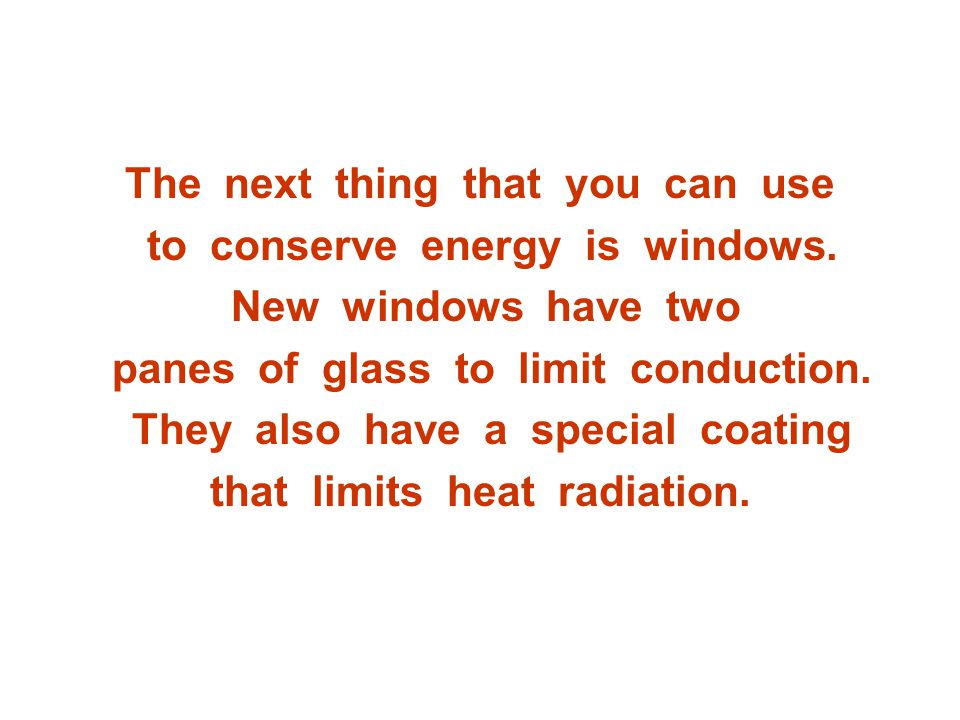 The next thing that you can use to conserve energy is windows.