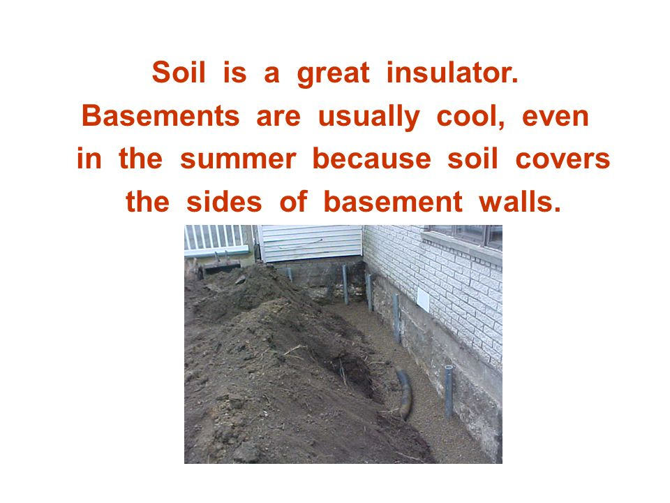 Soil is a great insulator. Basements are usually cool, even