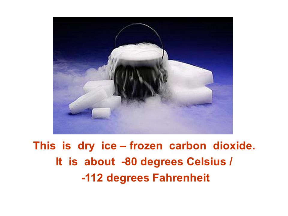 This is dry ice – frozen carbon dioxide.