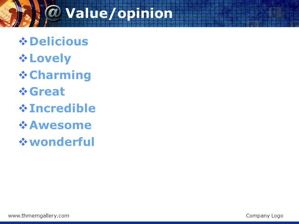 Value/opinion Delicious Lovely Charming Great Incredible Awesome