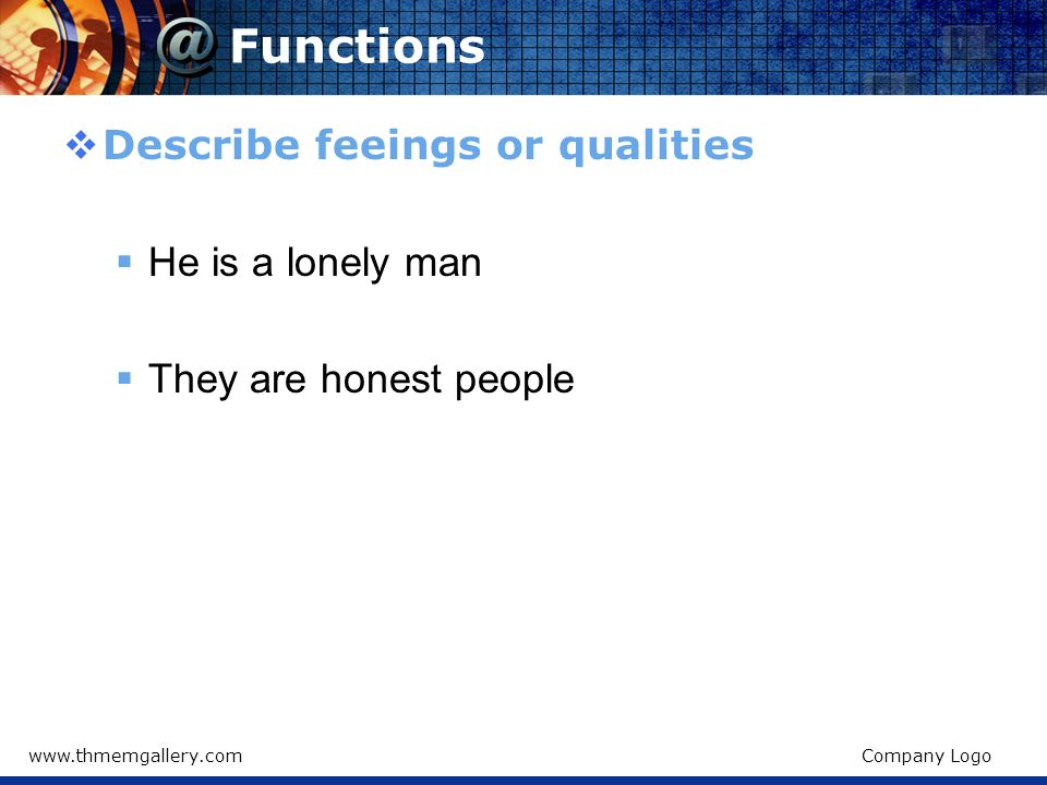 Functions Describe feeings or qualities He is a lonely man